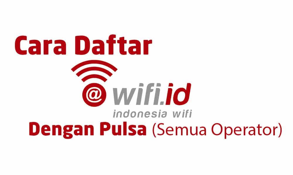 Cara Daftar Wifi ID dengan Pulsa (Semua Operator) 6
